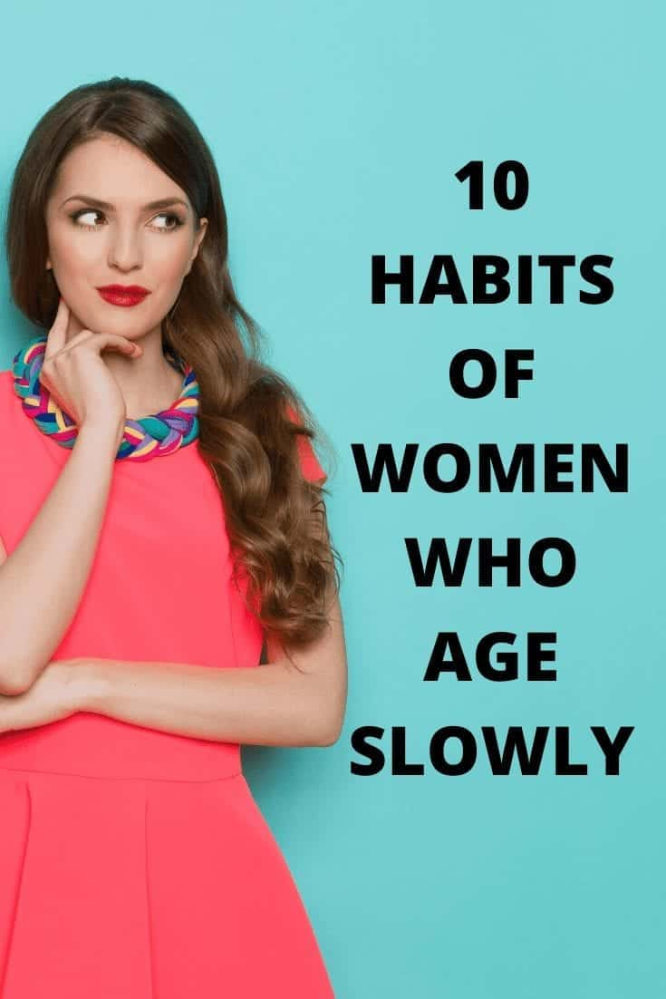 Women who age slowly have different lifestyle habits. Studies show that lifestyle plays a bigger factor in how fast we age than genetics. Identical twins who took part in a study at Columbia University aged differently according to their different lifestyles.  Here are 10 habits of people who age slower than others.