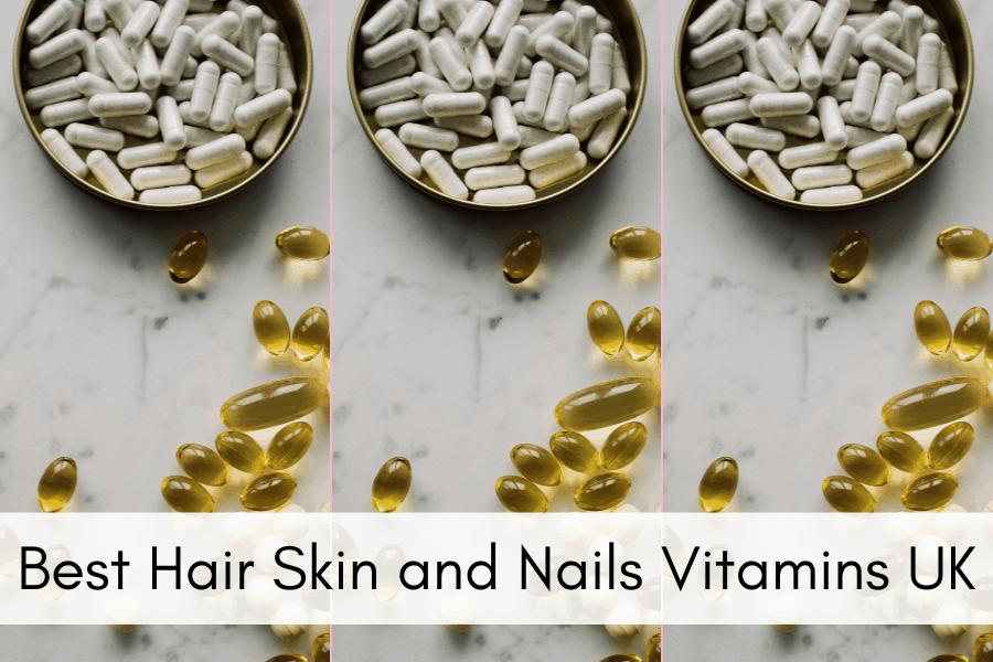 Best Hair Skin and Nails Vitamins UK